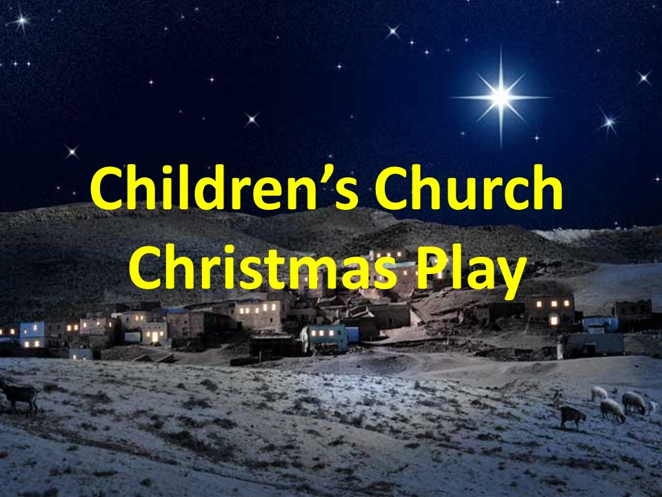 Children's Church Christmas Play A long time ago in a country far ...
