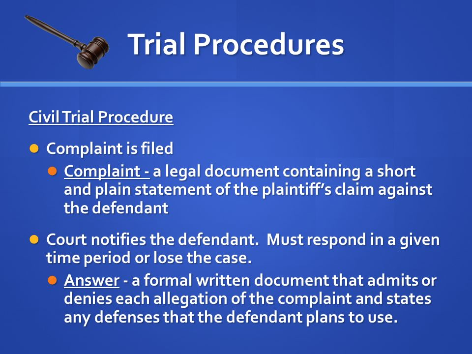 Civil Trial Procedure Complaint is filed Complaint is filed Complaint - a legal document containing a short and plain statement of the plaintiff's claim against the defendant Complaint - a legal document containing a short and plain statement of the plaintiff's claim against the defendant Court notifies the defendant.
