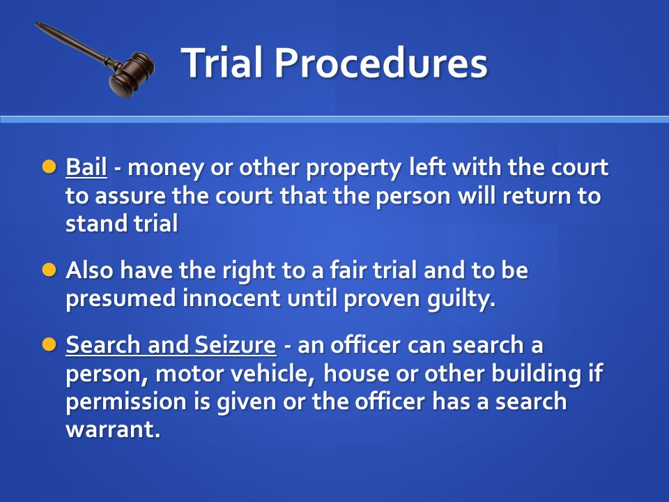 Bail - money or other property left with the court to assure the court that the person will return to stand trial Bail - money or other property left with the court to assure the court that the person will return to stand trial Also have the right to a fair trial and to be presumed innocent until proven guilty.