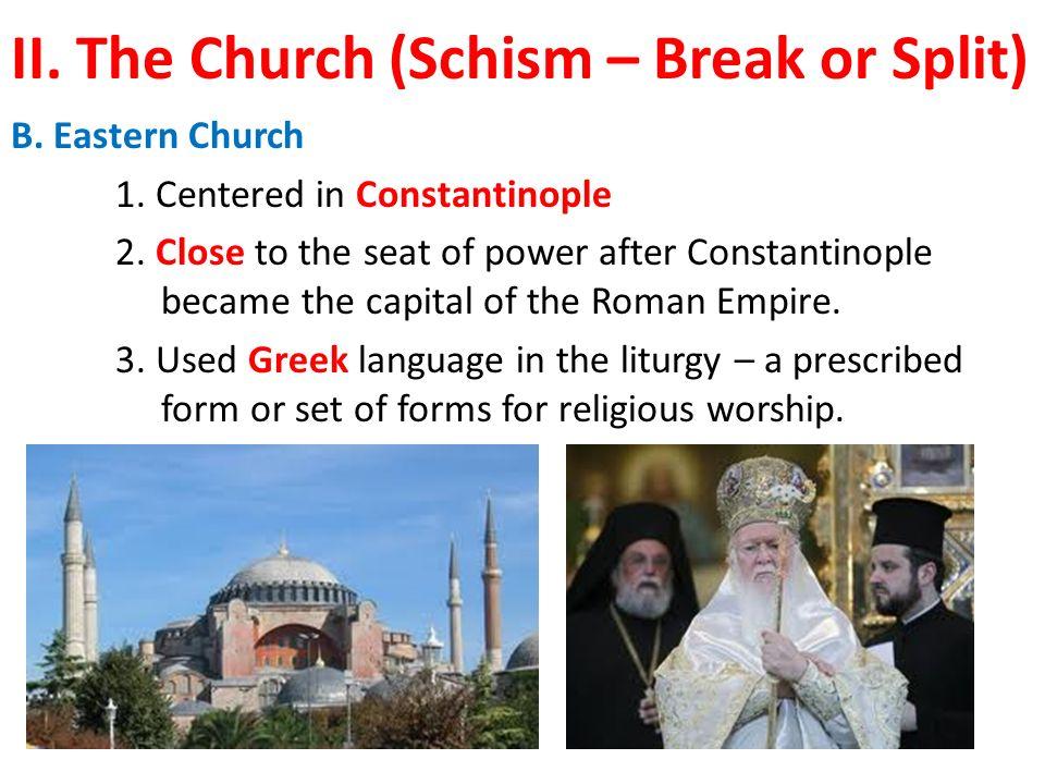 II. The Church (Schism – Break or Split) B. Eastern Church 1.