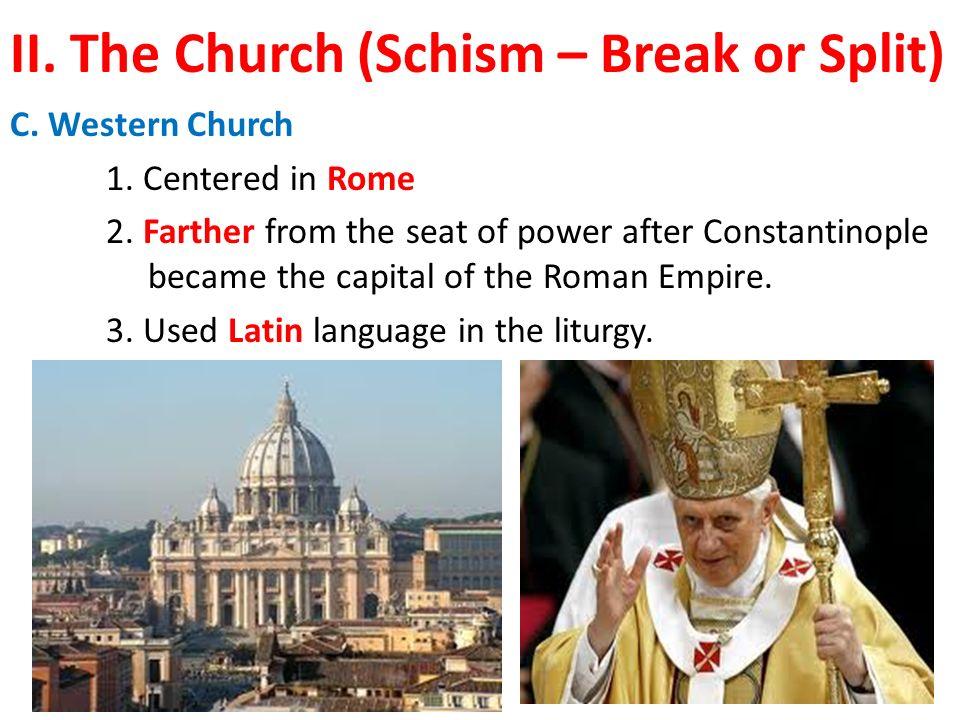 II. The Church (Schism – Break or Split) C. Western Church 1.