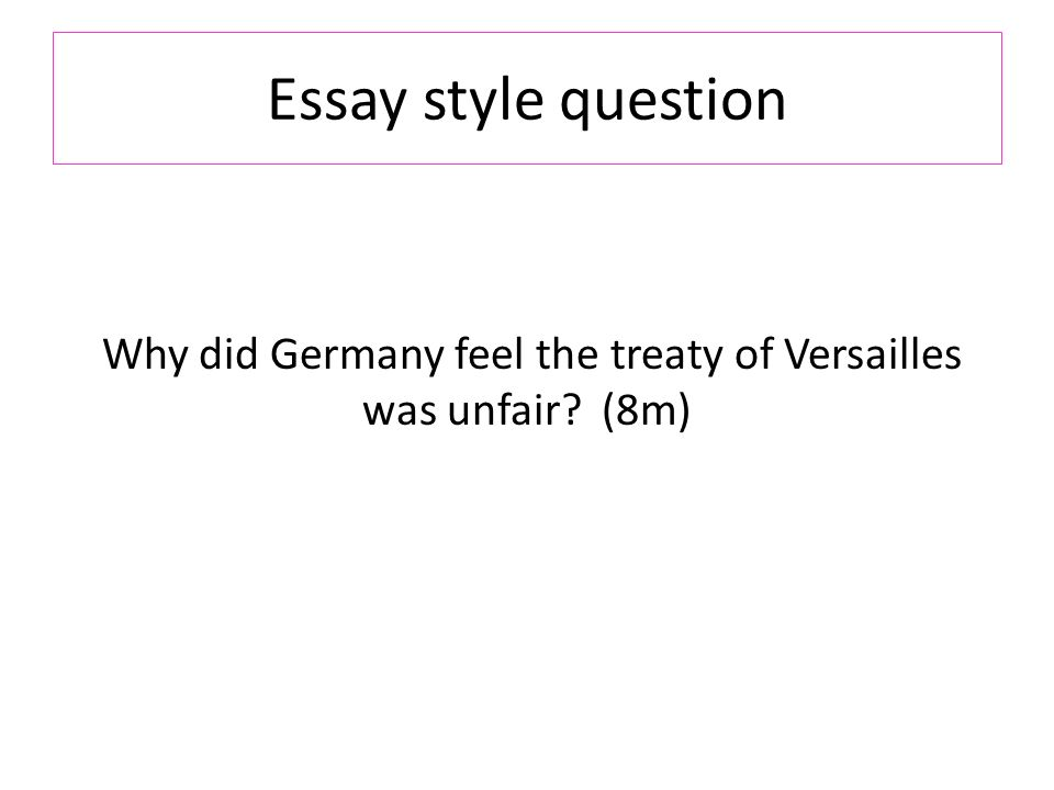 signed up to the terms of the treaty of 25 essay style question why did feel the treaty of versailles