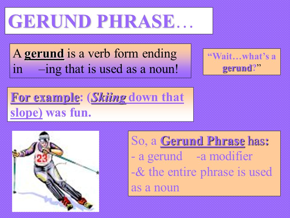 VERBAL PHRASES There are 3 kinds 1Gerund Phrase 2Infinitive – Gerunds and Gerund Phrases Worksheet