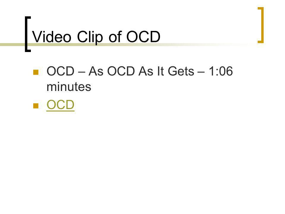 Video Clip of OCD OCD – As OCD As It Gets – 1:06 minutes OCD