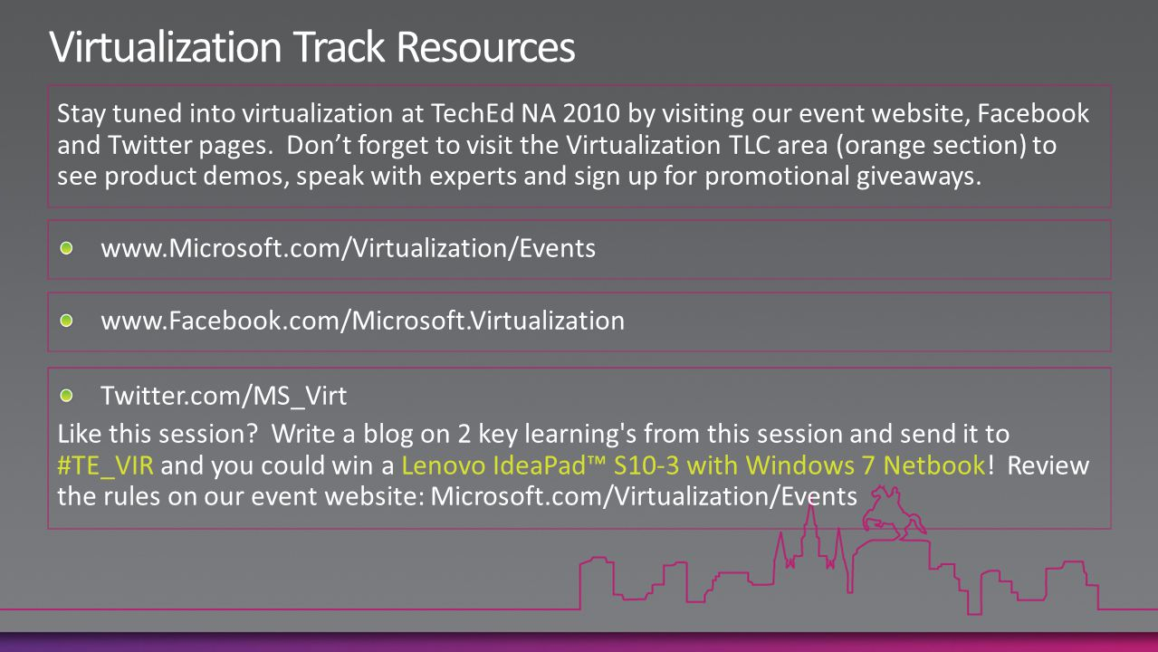 www.Microsoft.com/Virtualization/Events www.Facebook.com/Microsoft.Virtualization Twitter.com/MS_Virt Like this session.