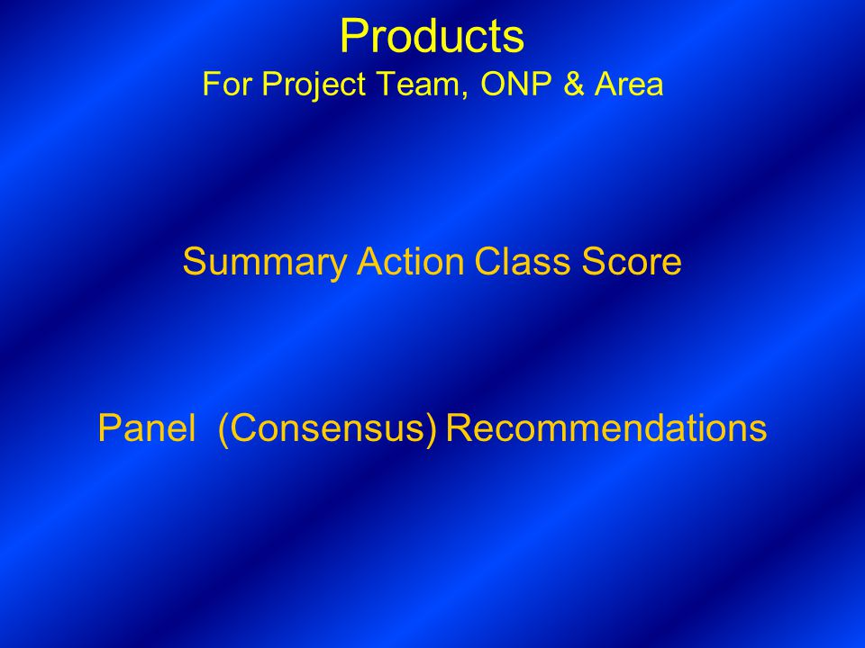 Products For Project Team, ONP & Area Summary Action Class Score Panel (Consensus) Recommendations