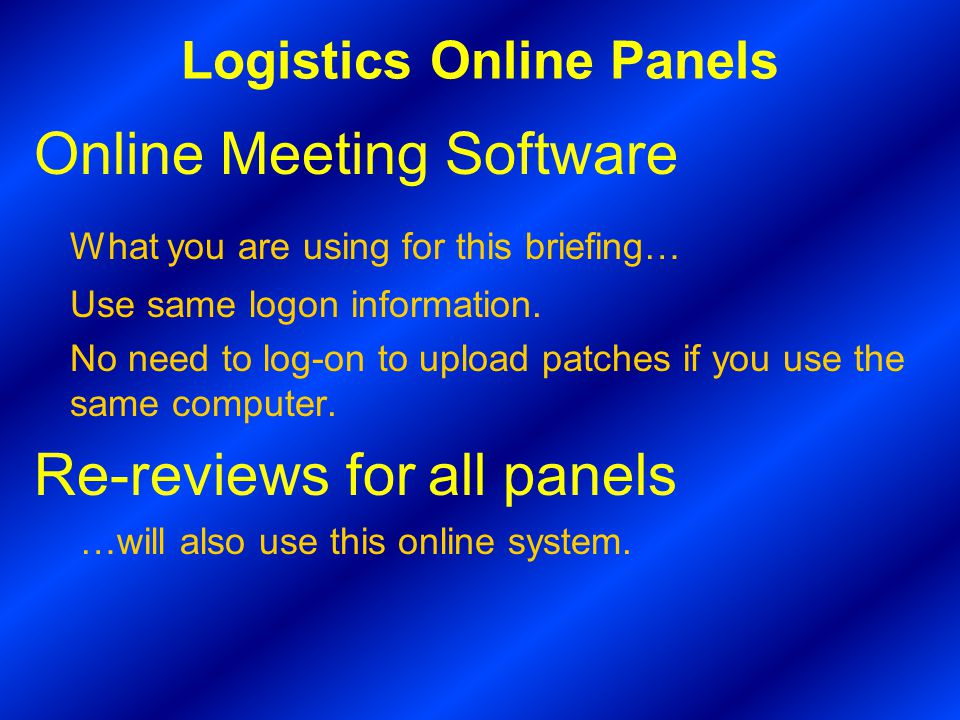 Logistics Online Panels Online Meeting Software What you are using for this briefing… Use same logon information.