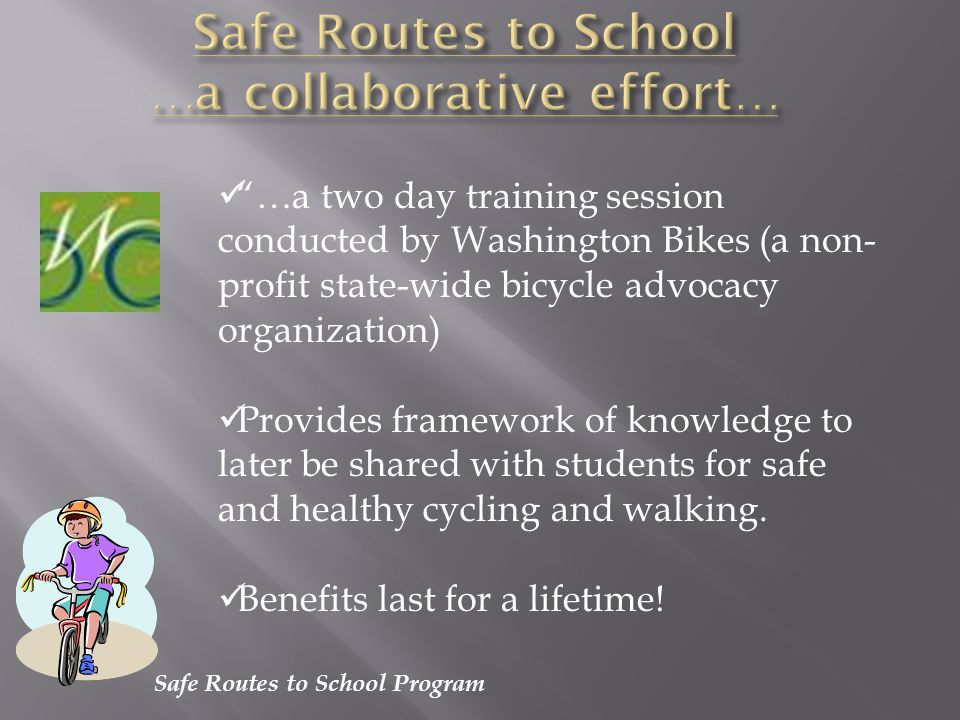 Safe Routes to School Program …a two day training session conducted by Washington Bikes (a non- profit state-wide bicycle advocacy organization) Provi