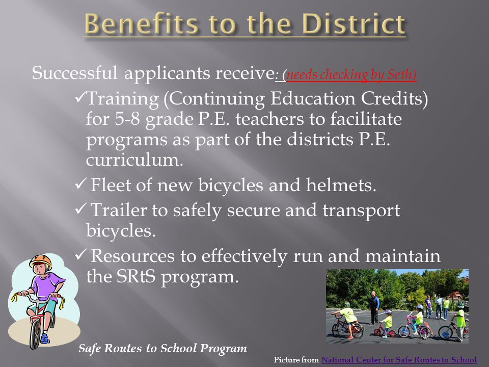 Safe Routes to School Program Successful applicants receive : (needs checking by Seth) Training (Continuing Education Credits) for 5-8 grade P.E. teac