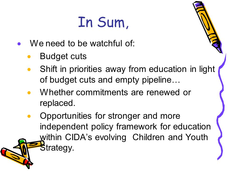 In Sum, We need to be watchful of: Budget cuts Shift in priorities away from education in light of budget cuts and empty pipeline… Whether commitments are renewed or replaced.