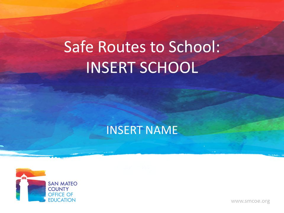 www.smcoe.org Safe Routes to School: INSERT SCHOOL INSERT NAME
