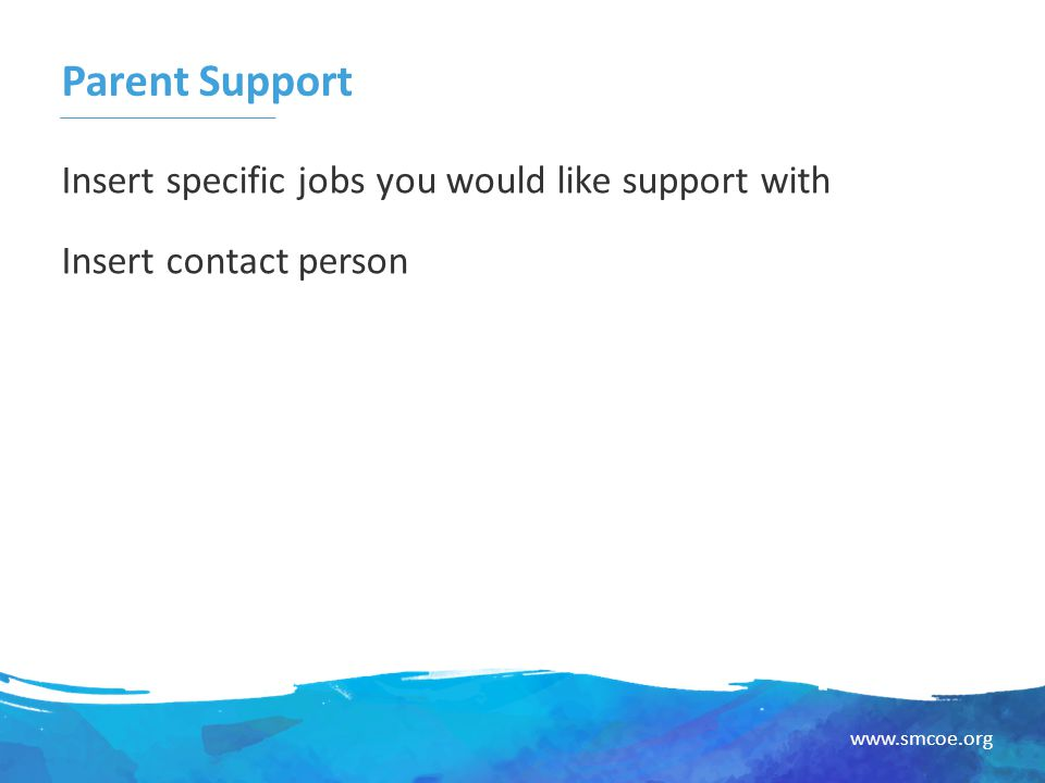 www.smcoe.org Parent Support Insert specific jobs you would like support with Insert contact person