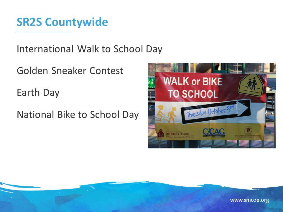 www.smcoe.org SR2S Countywide International Walk to School Day Golden Sneaker Contest Earth Day National Bike to School Day
