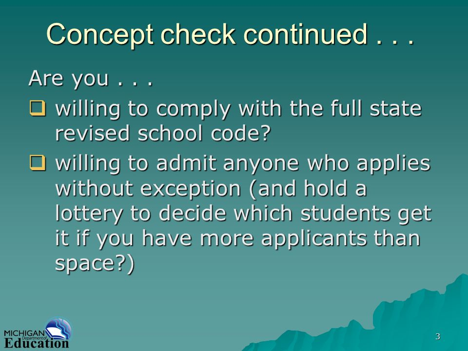 3 Concept check continued... Are you... willing to comply with the full state revised school code.