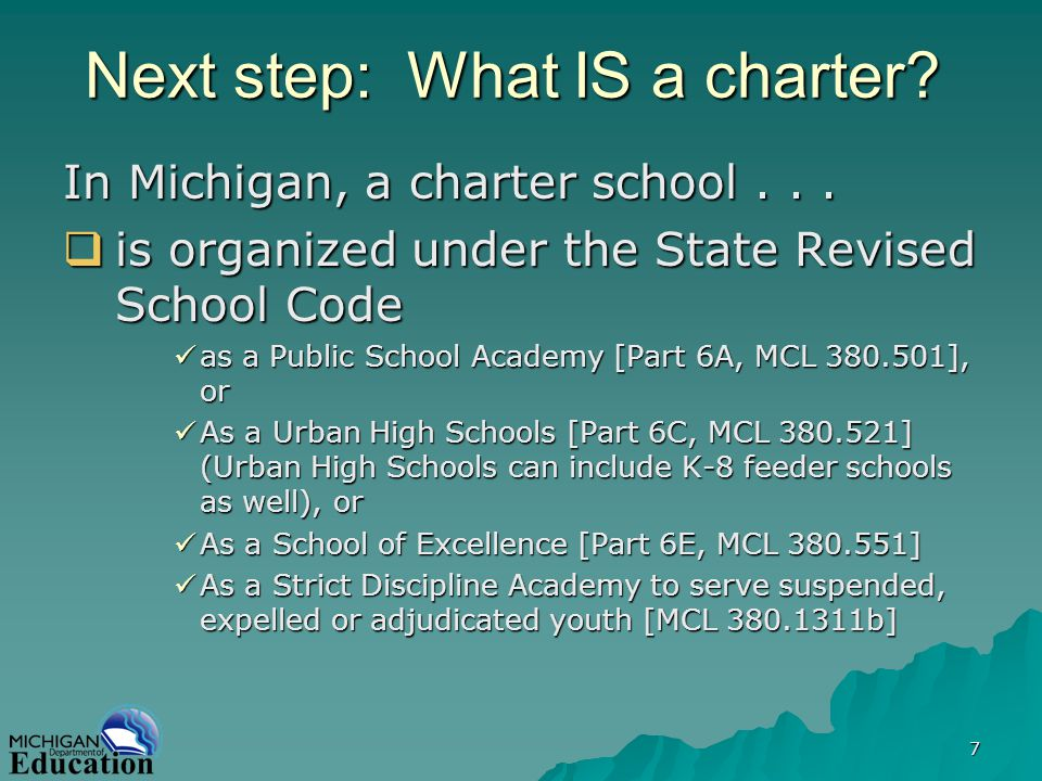 7 Next step: What IS a charter. In Michigan, a charter school...