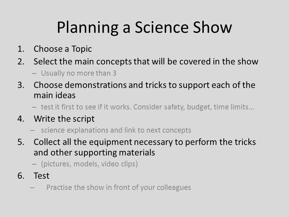 Some important things to remember in your shows: The SCIENCE must be accurate.