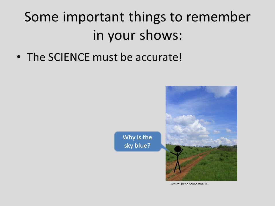 Some important things to remember in your shows: SCIENCE!!.