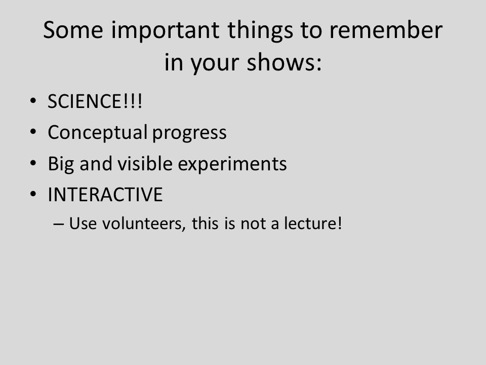 All science shows should be works in progress Always evaluate and improve …mistakes are there to learn from.