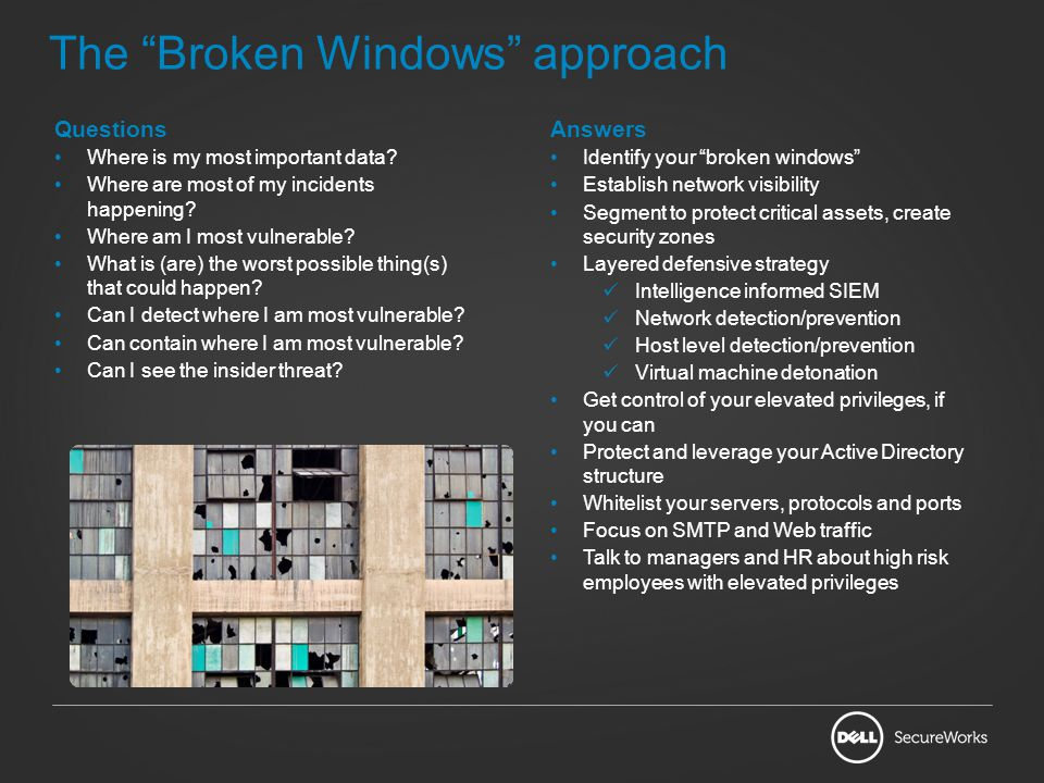 The Broken Windows approach Answers Identify your broken windows Establish network visibility Segment to protect critical assets, create security zone