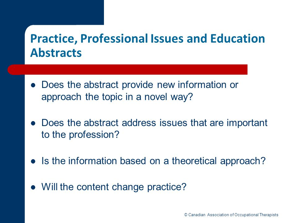 Practice, Professional Issues and Education Abstracts Does the abstract provide new information or approach the topic in a novel way? Does the abstrac