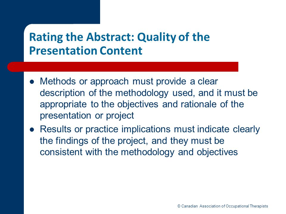 Rating the Abstract: Quality of the Presentation Content Methods or approach must provide a clear description of the methodology used, and it must be