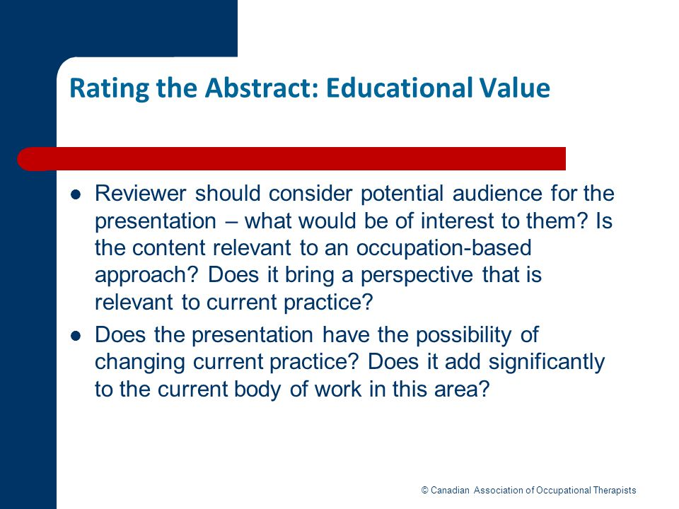 Rating the Abstract: Educational Value Reviewer should consider potential audience for the presentation – what would be of interest to them? Is the co