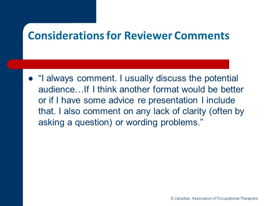 Considerations for Reviewer Comments I always comment. I usually discuss the potential audience…If I think another format would be better or if I have