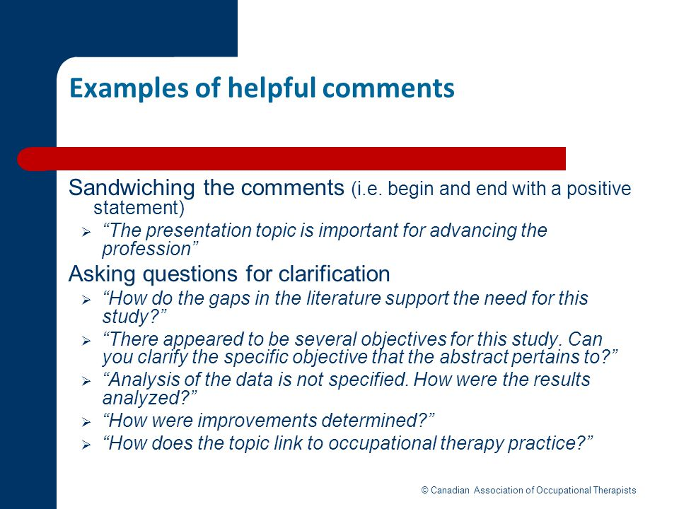 Examples of helpful comments Sandwiching the comments (i.e. begin and end with a positive statement) The presentation topic is important for advancing