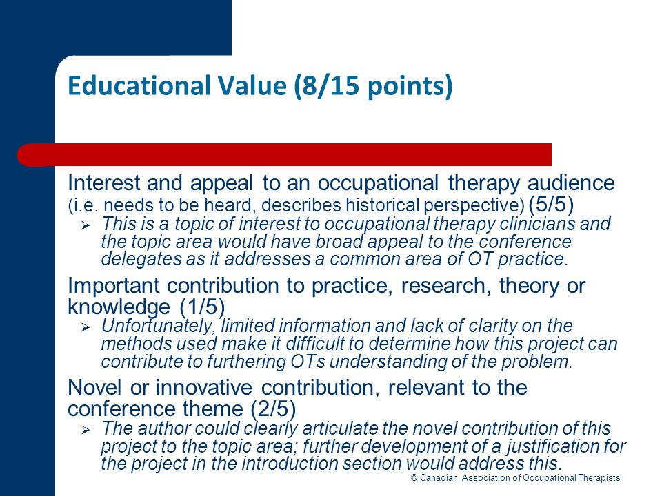 Educational Value (8/15 points) Interest and appeal to an occupational therapy audience (i.e. needs to be heard, describes historical perspective) (5/