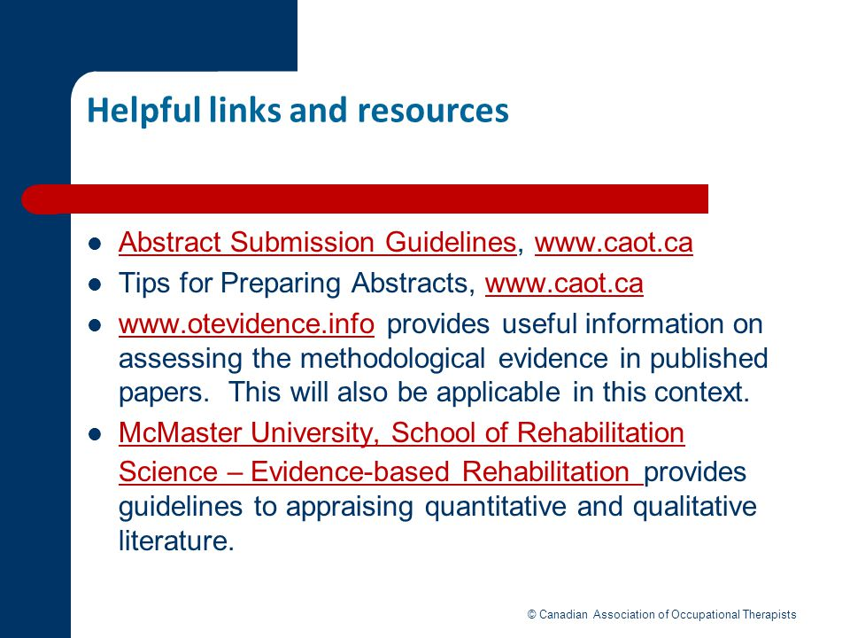 Helpful links and resources Abstract Submission Guidelines, www.caot.ca Abstract Submission Guidelineswww.caot.ca Tips for Preparing Abstracts, www.ca