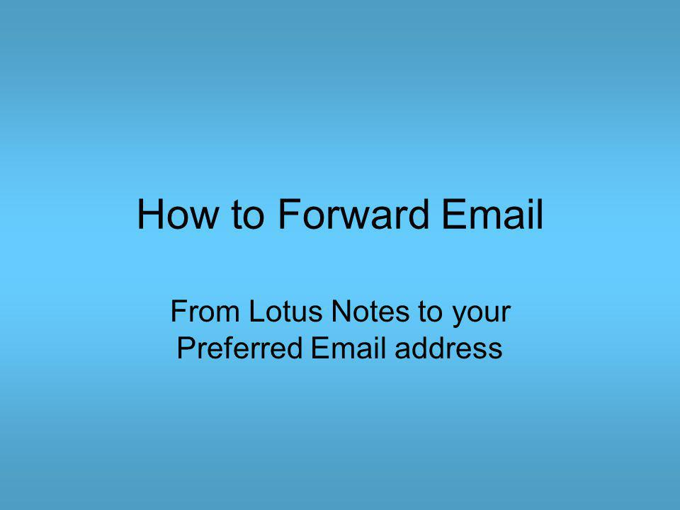 How to Forward Email From Lotus Notes to your Preferred Email address