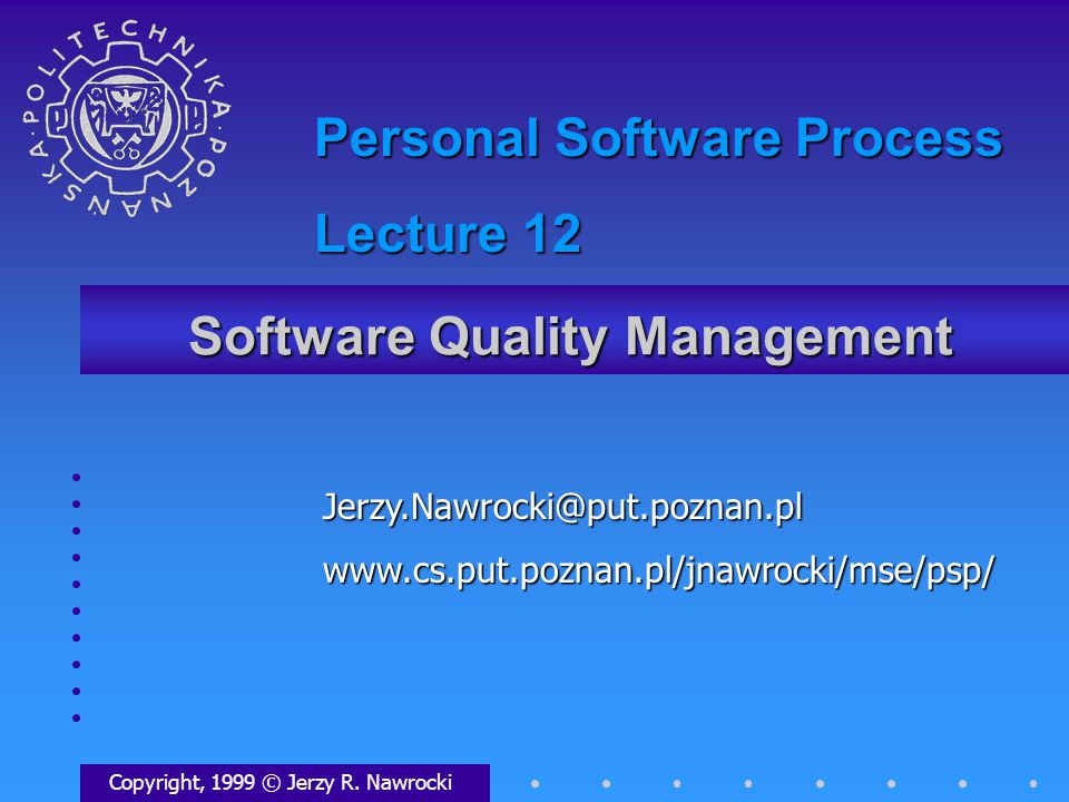 Software Quality Management Copyright, 1999 © Jerzy R.