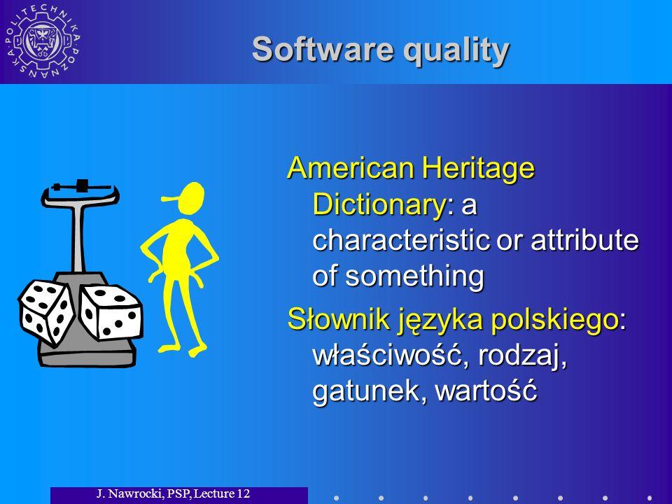 J. Nawrocki, PSP, Lecture 12 Software quality American Heritage Dictionary: a characteristic or attribute of something Słownik języka polskiego: właśc