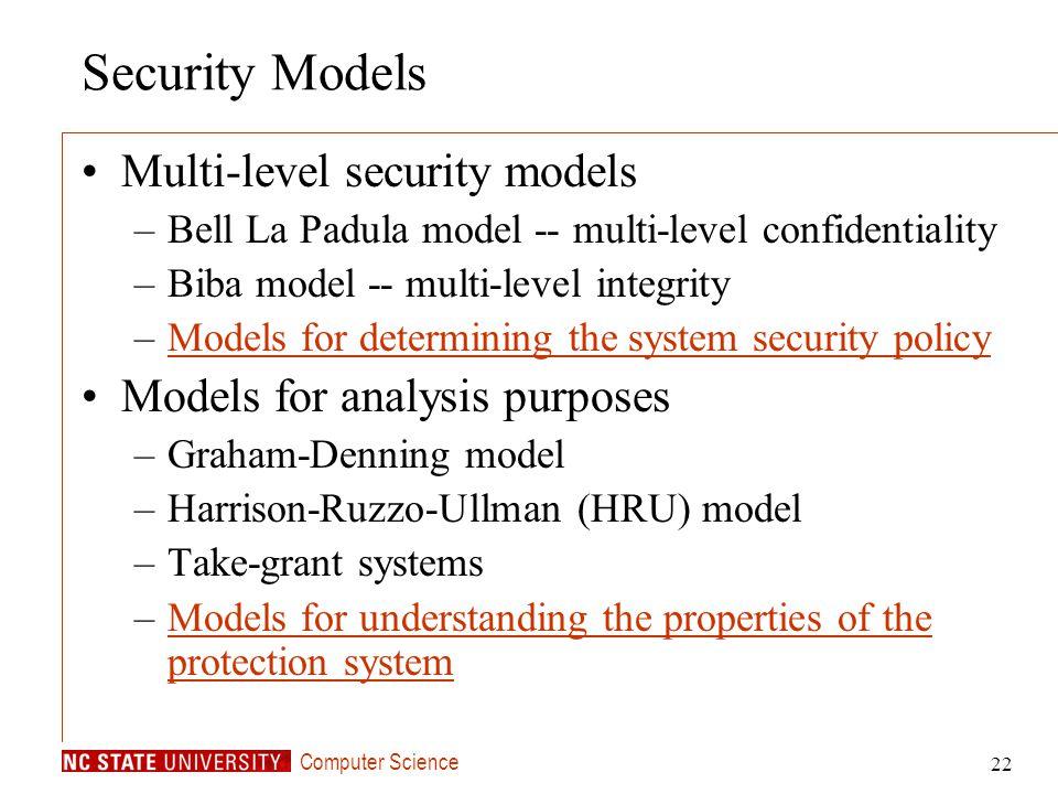Computer Science 22 Security Models Multi-level security models –Bell La Padula model -- multi-level confidentiality –Biba model -- multi-level integr