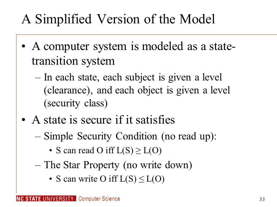 Computer Science 33 A Simplified Version of the Model A computer system is modeled as a state- transition system –In each state, each subject is given