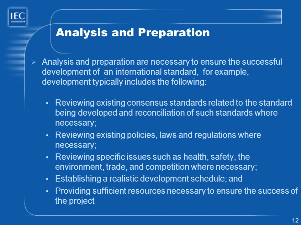 12 Analysis and Preparation Analysis and preparation are necessary to ensure the successful development of an international standard, for example, dev