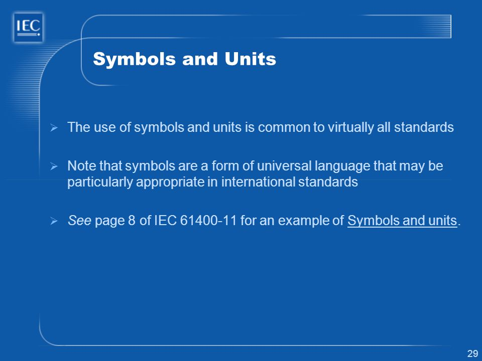 29 Symbols and Units The use of symbols and units is common to virtually all standards Note that symbols are a form of universal language that may be
