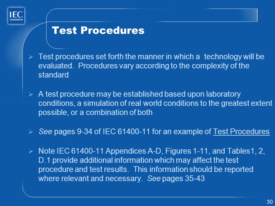 30 Test Procedures Test procedures set forth the manner in which a technology will be evaluated. Procedures vary according to the complexity of the st