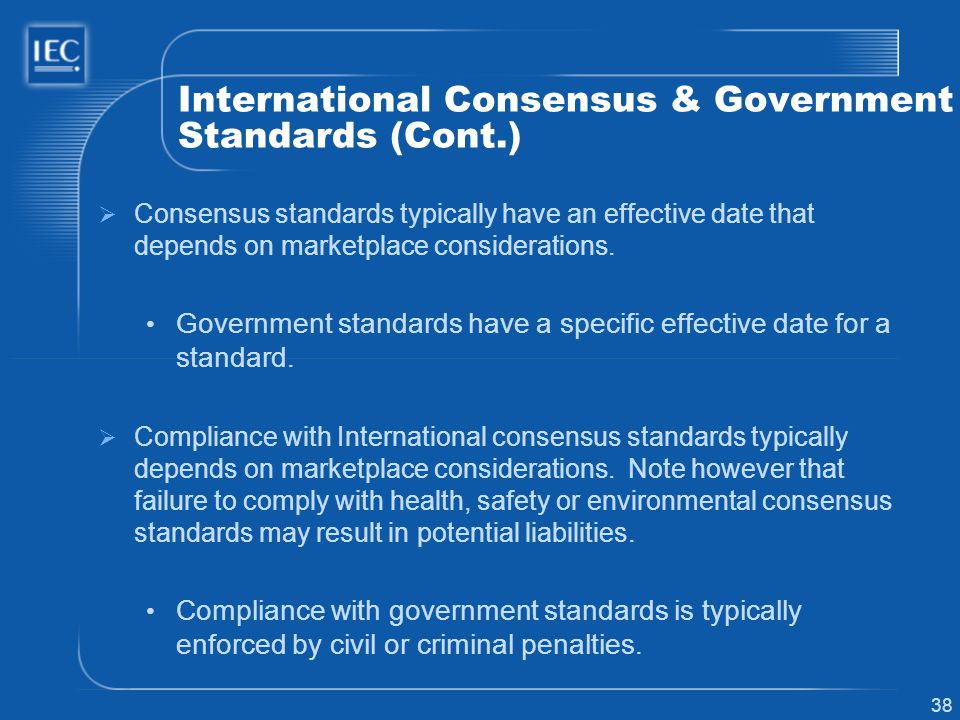 38 International Consensus & Government Standards (Cont.) Consensus standards typically have an effective date that depends on marketplace considerati