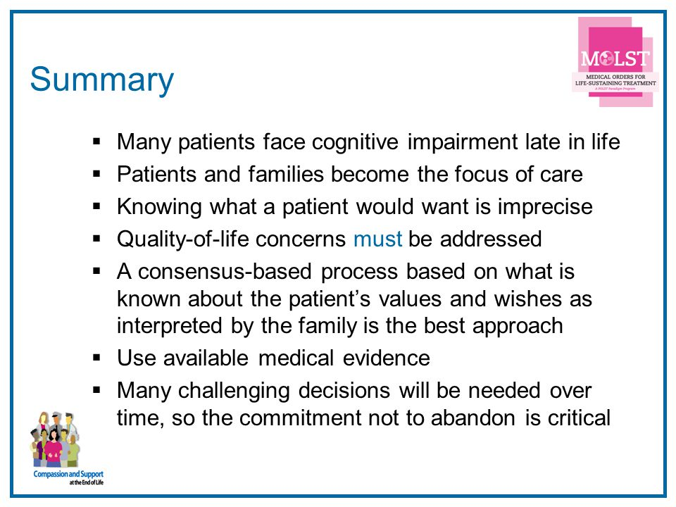 58 Summary Many patients face cognitive impairment late in life Patients and families become the focus of care Knowing what a patient would want is im