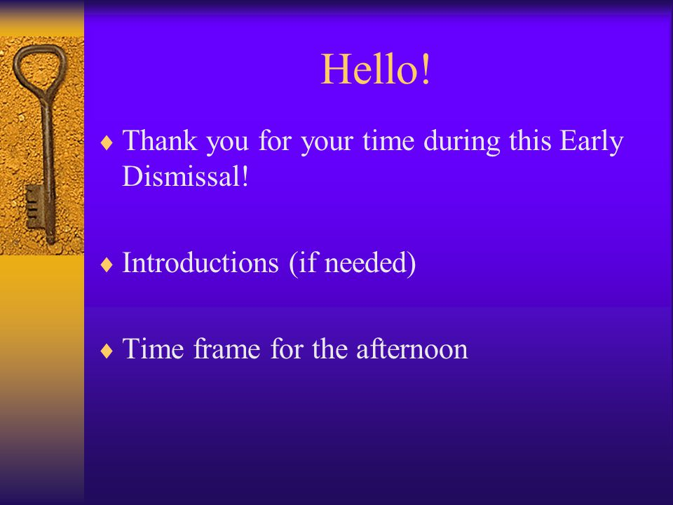 Hello. Thank you for your time during this Early Dismissal.