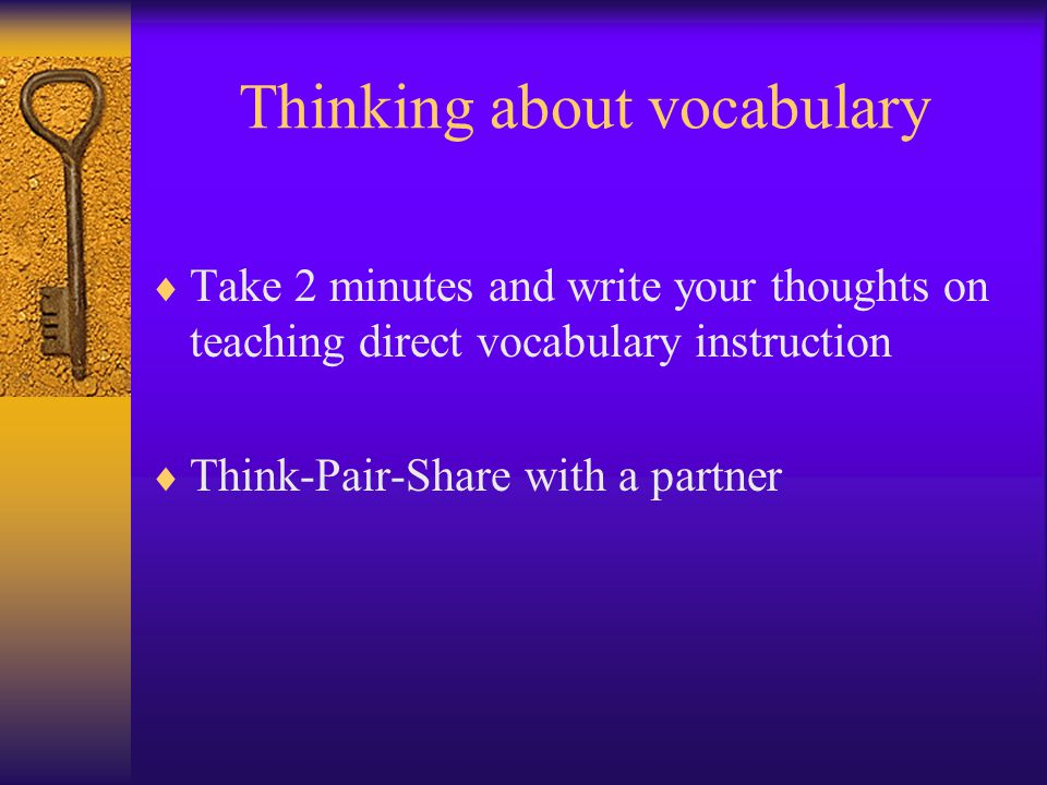Thinking about vocabulary Take 2 minutes and write your thoughts on teaching direct vocabulary instruction Think-Pair-Share with a partner