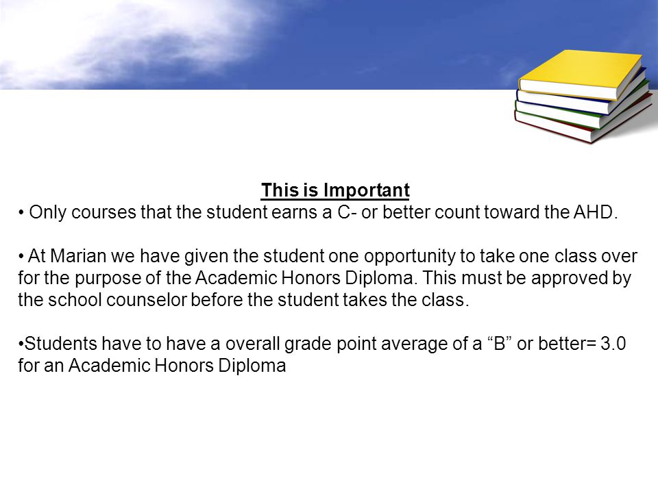 This is Important Only courses that the student earns a C- or better count toward the AHD.