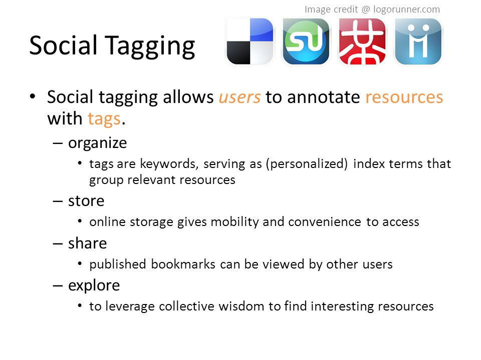 Social Tagging Social tagging allows users to annotate resources with tags.