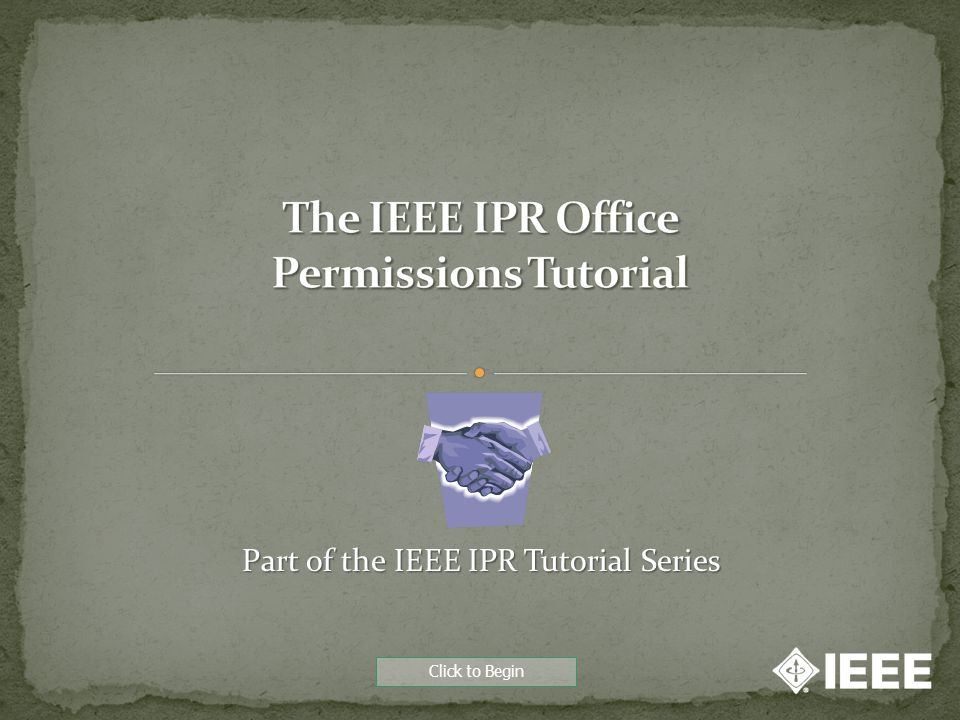 Click to Begin Part of the IEEE IPR Tutorial Series