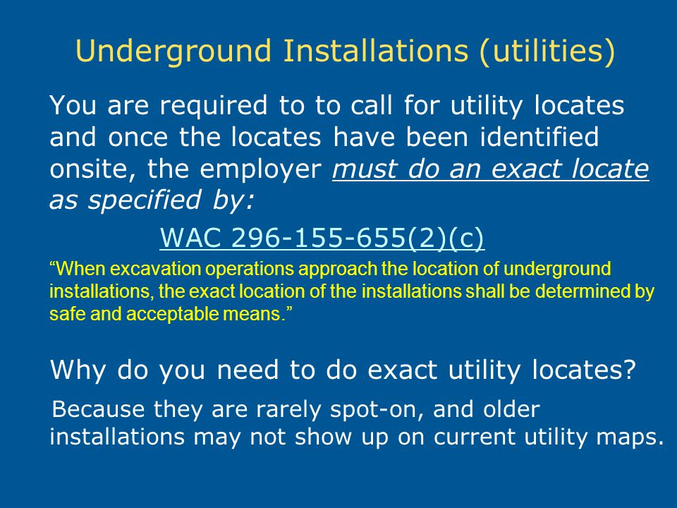 You are required to to call for utility locates and once the locates have been identified onsite, the employer must do an exact locate as specified by