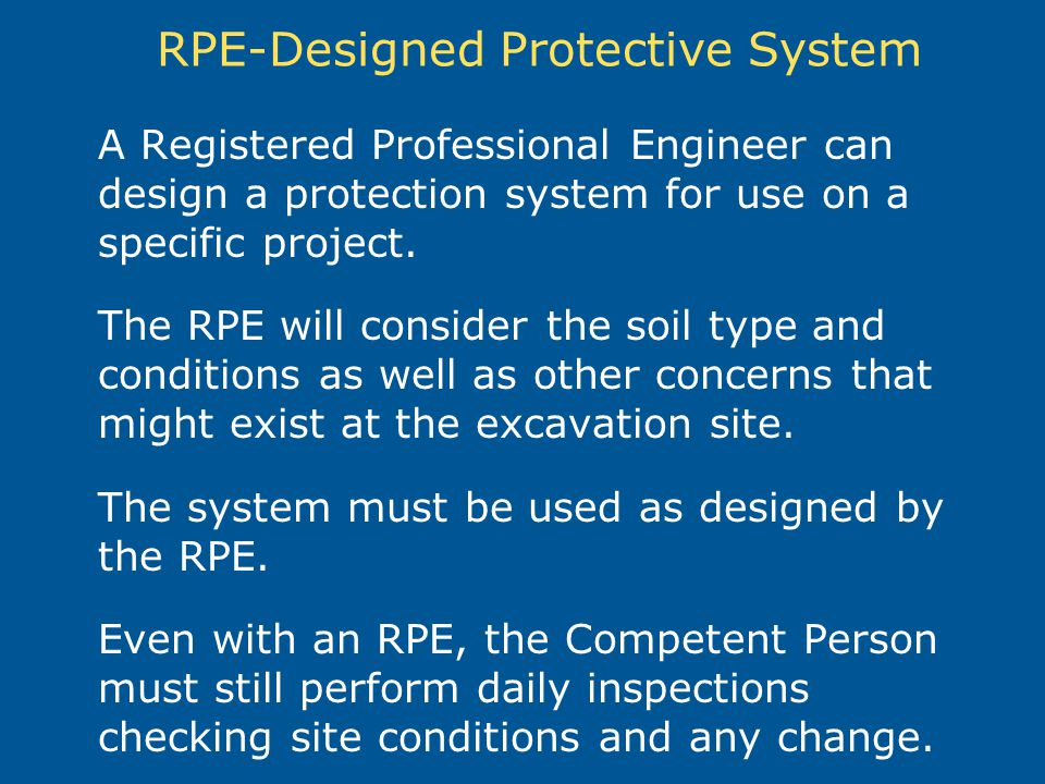 RPE-Designed Protective System A Registered Professional Engineer can design a protection system for use on a specific project. The RPE will consider