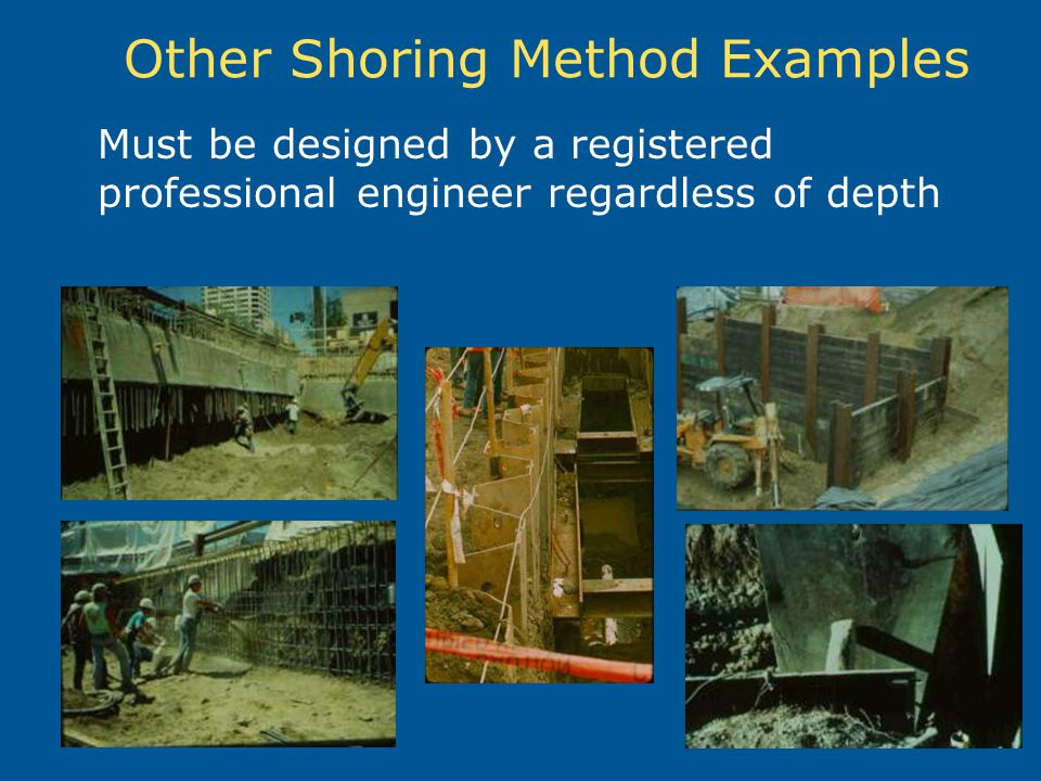 Other Shoring Method Examples Must be designed by a registered professional engineer regardless of depth