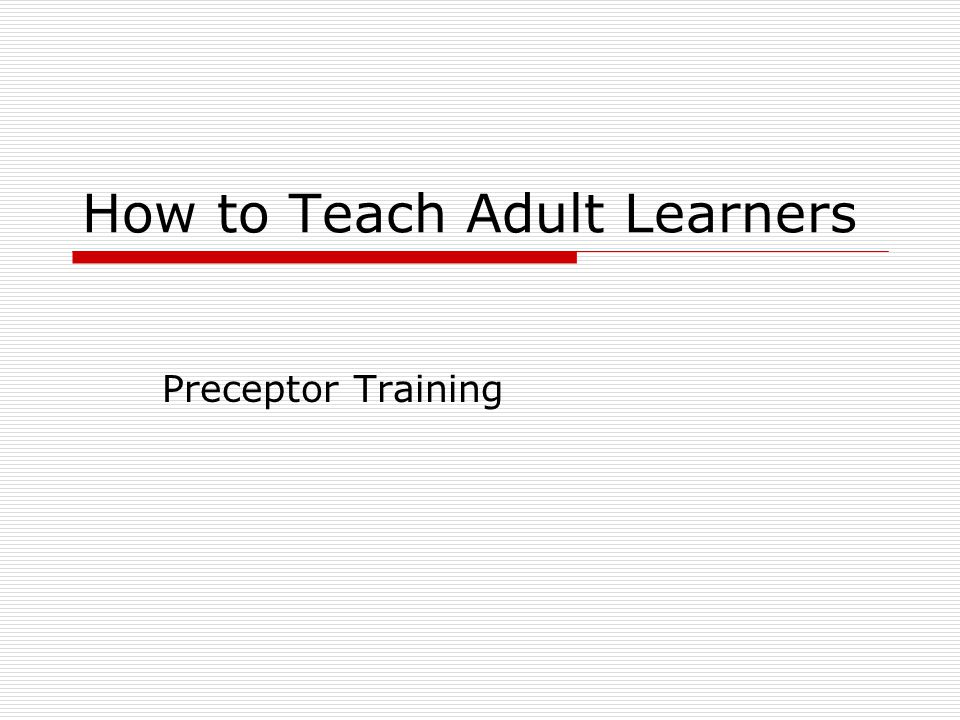How to Teach Adult Learners Preceptor Training