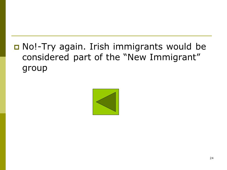 No!-Try again. German immigrants would be considered part of the New Immigrant group 23